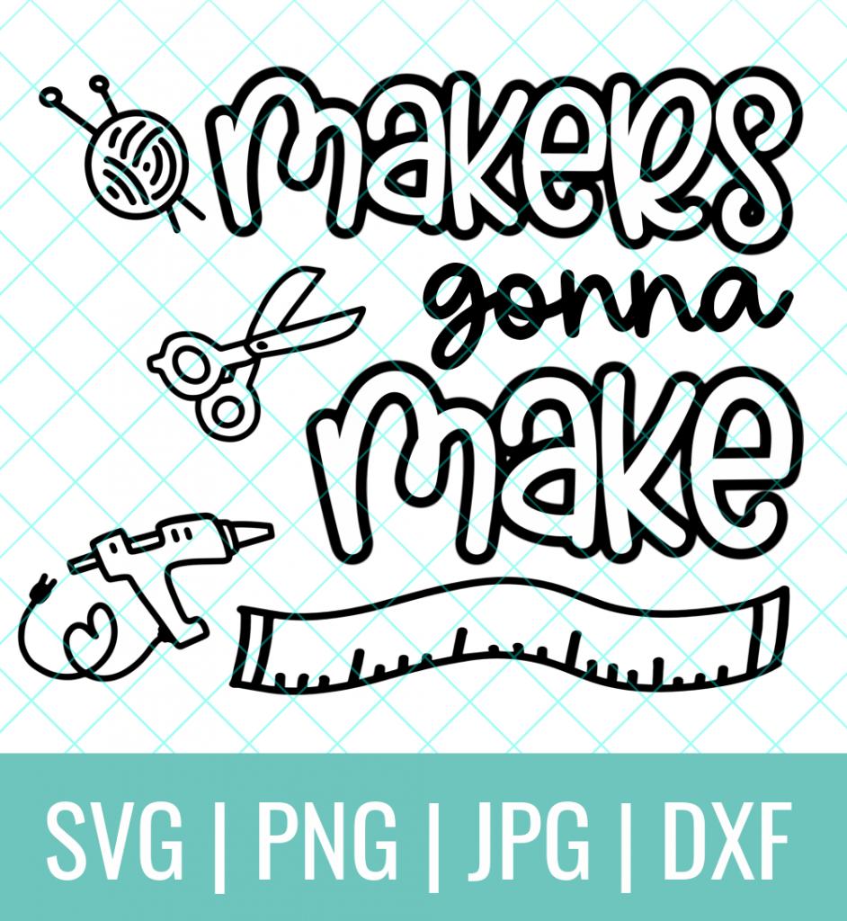 Makers Gonna Make Cut File Fea